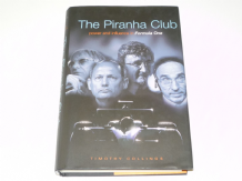 The Piranha Club Power & Influence in Formula One (Collings 2001)